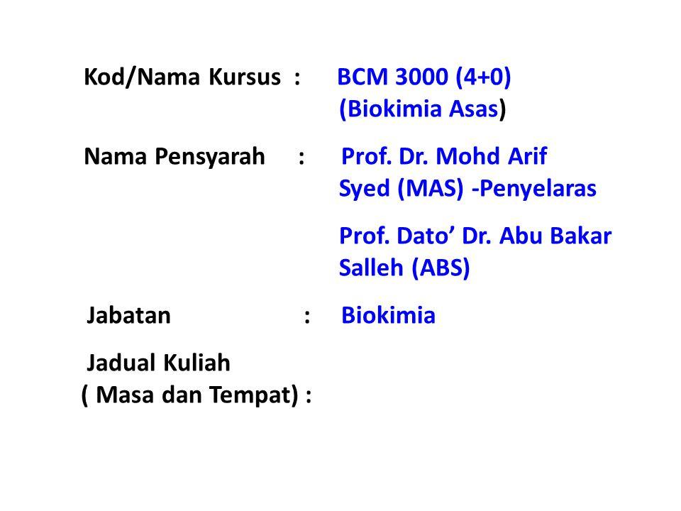 Kod/Nama Kursus : BCM 3000 (4+0) (Biokimia Asas) Nama Pensyarah : Prof.