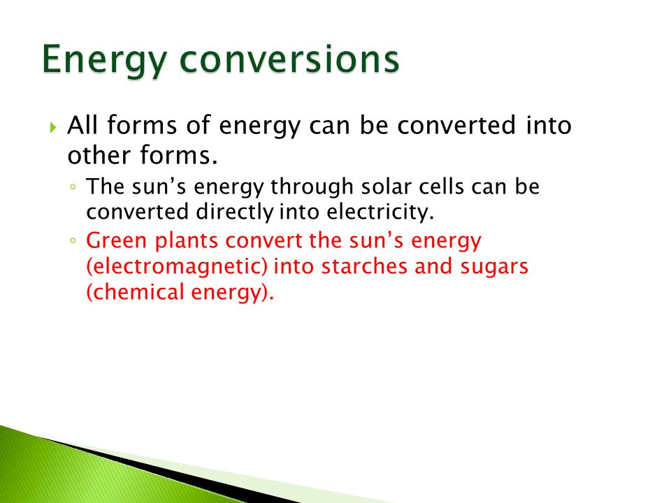  All forms of energy can be converted into other forms.
