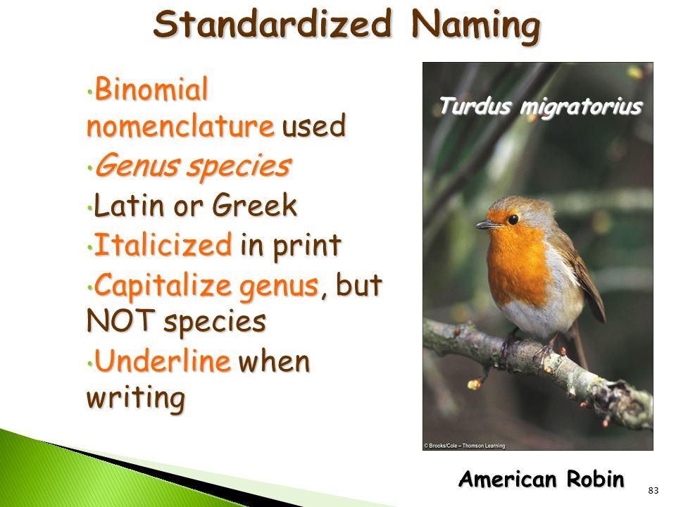 Binomial nomenclature used Binomial nomenclature used Genus species Genus species Latin or Greek Latin or Greek Italicized in print Italicized in prin