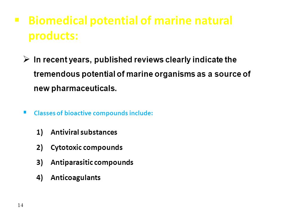  Biomedical potential of marine natural products:  In recent years, published reviews clearly indicate the tremendous potential of marine organisms as a source of new pharmaceuticals.