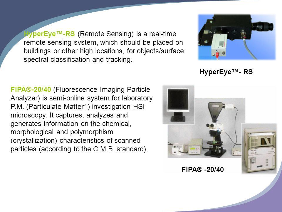 HyperEye™-RS (Remote Sensing) is a real-time remote sensing system, which should be placed on buildings or other high locations, for objects/surface spectral classification and tracking.