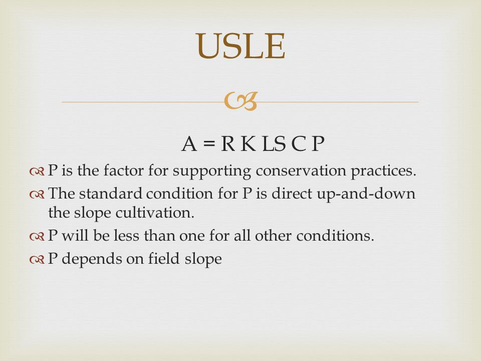  A = R K LS C P  P is the factor for supporting conservation practices.