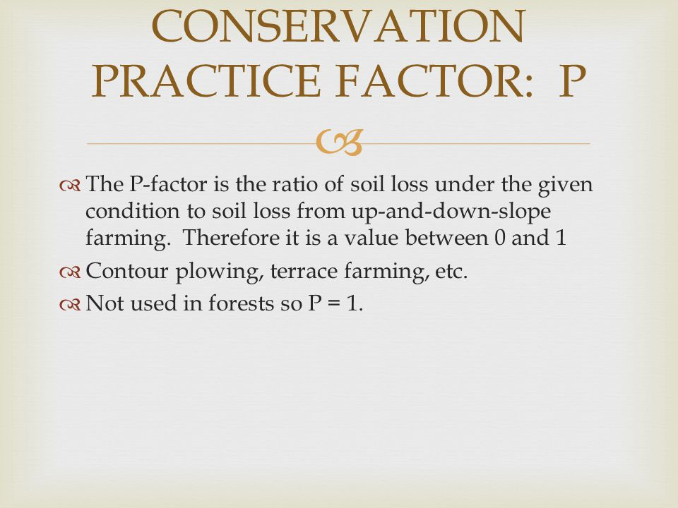   The P-factor is the ratio of soil loss under the given condition to soil loss from up-and-down-slope farming.