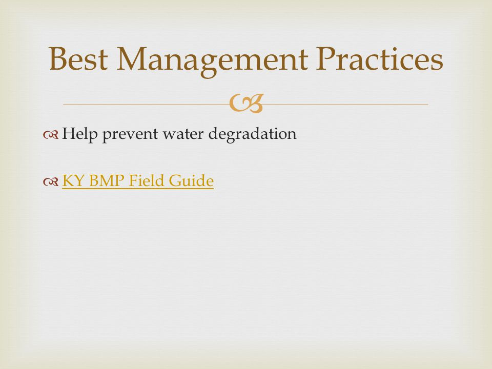   Help prevent water degradation  KY BMP Field Guide KY BMP Field Guide Best Management Practices