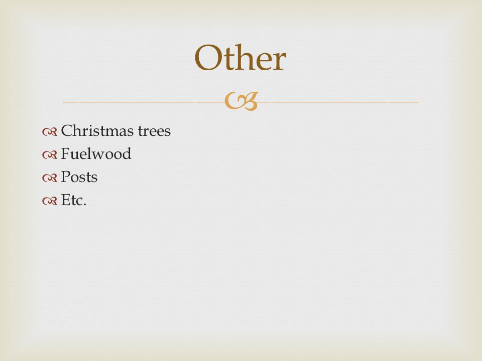   Christmas trees  Fuelwood  Posts  Etc. Other