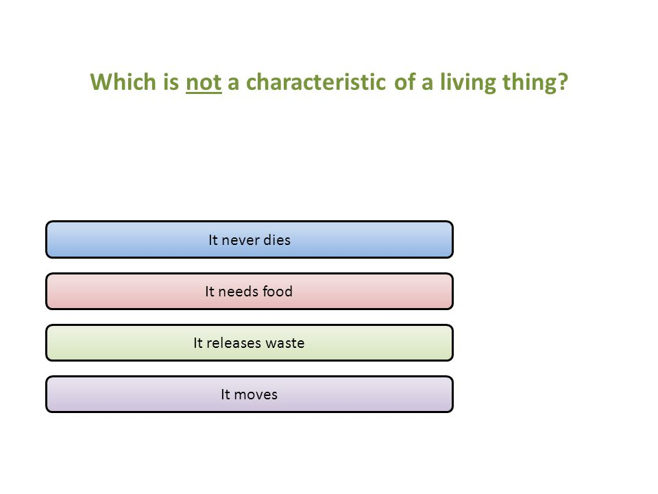 Which is not a characteristic of a living thing.