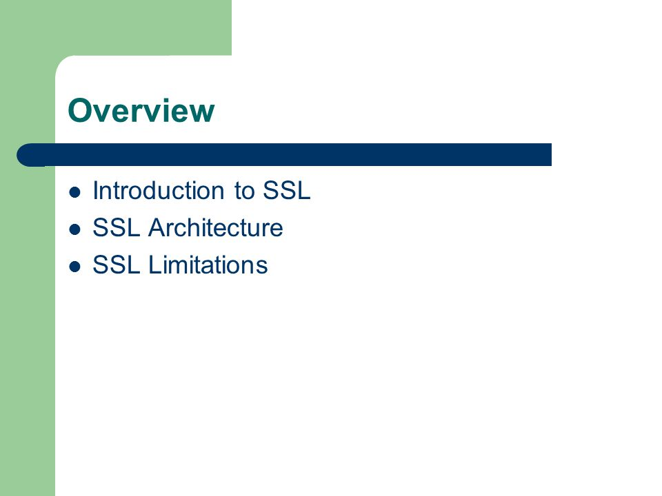 Overview Introduction to SSL SSL Architecture SSL Limitations