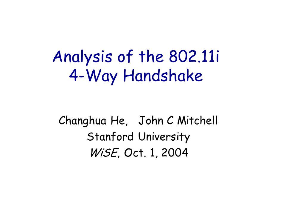 Analysis of the 802.11i 4-Way Handshake Changhua He, John C Mitchell Stanford University WiSE, Oct.