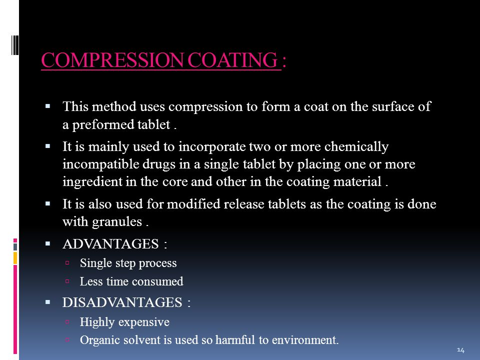 COMPRESSION COATING :  This method uses compression to form a coat on the surface of a preformed tablet.
