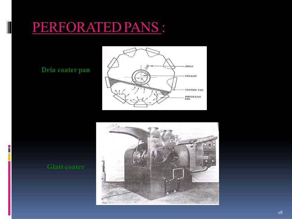 PERFORATED PANS : 18 Dria coater pan Glatt coater