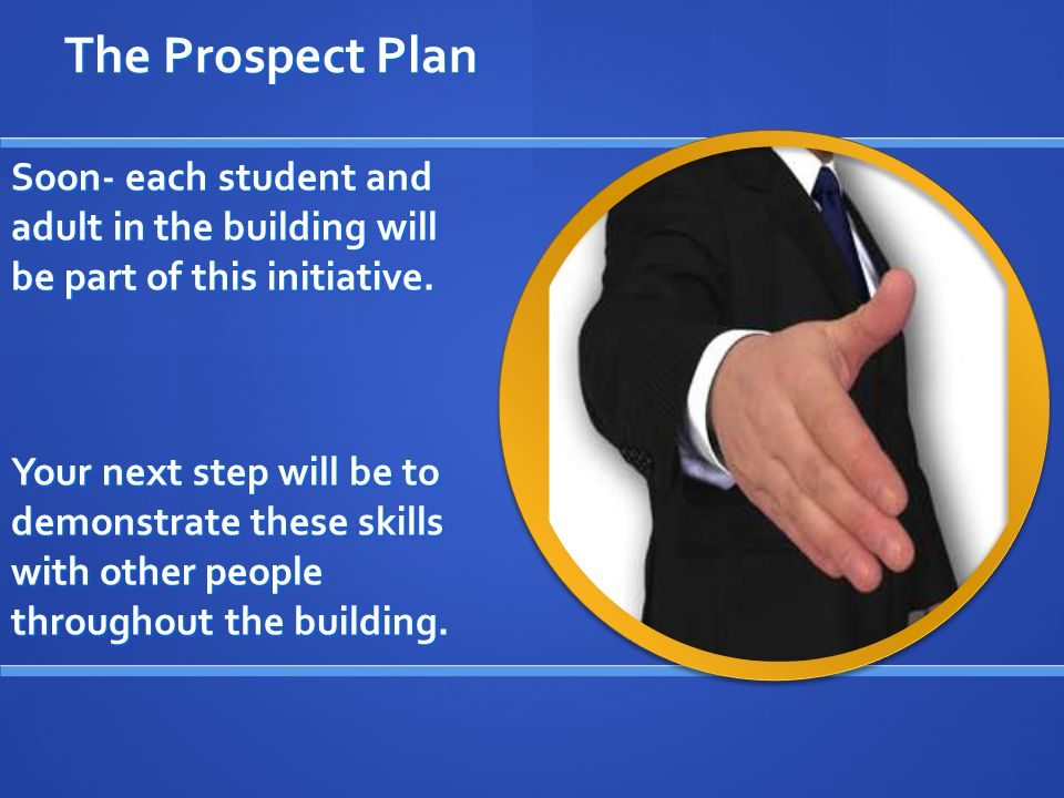 The Prospect Plan Soon- each student and adult in the building will be part of this initiative.