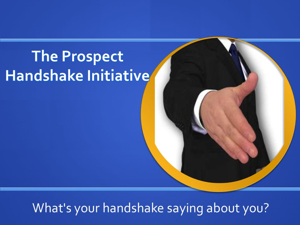 The Prospect Handshake Initiative What s your handshake saying about you