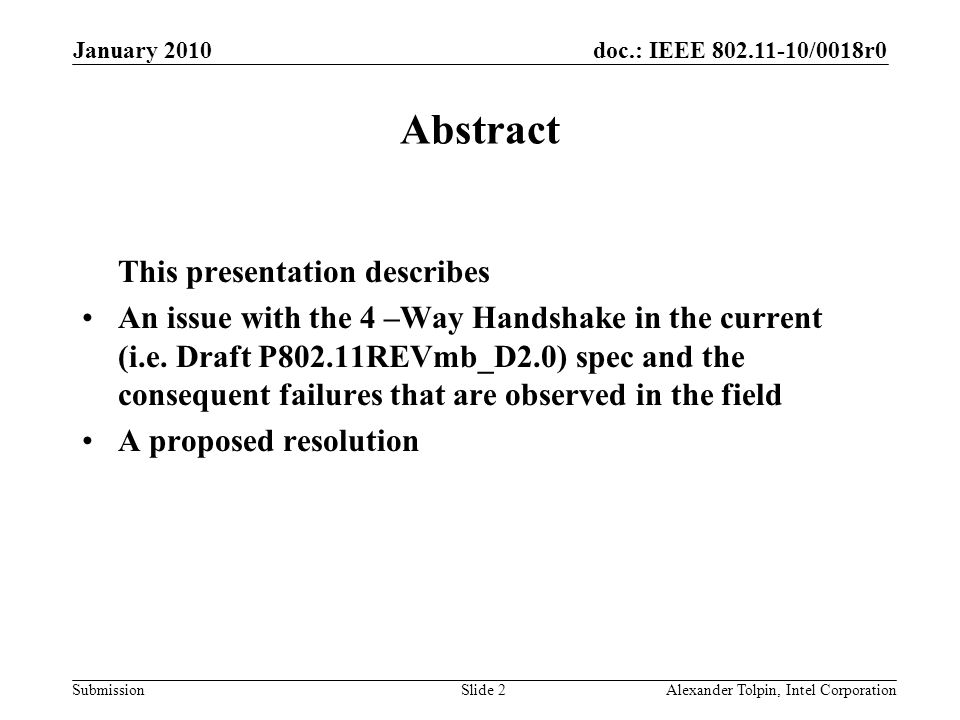 doc.: IEEE 802.11-10/0018r0 Submission January 2010 Alexander Tolpin, Intel CorporationSlide 2 Abstract This presentation describes An issue with the