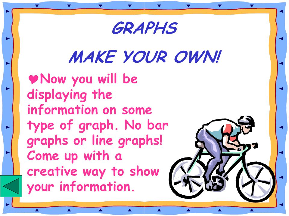 GRAPHS-MAKE YOUR OWN!  Create a survey having one or two on the team go around the classroom to survey each person (including the teacher!) When the