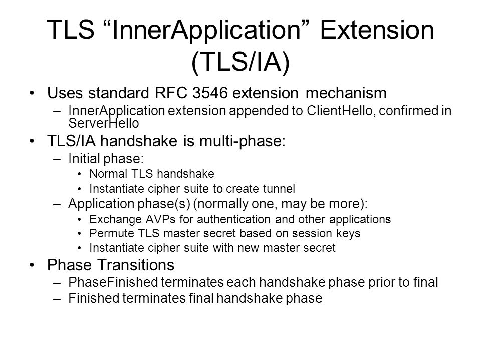 "TLS ""InnerApplication"" Extension (TLS/IA) Uses standard RFC 3546 extension mechanism –InnerApplication extension appended to ClientHello, confirmed in"
