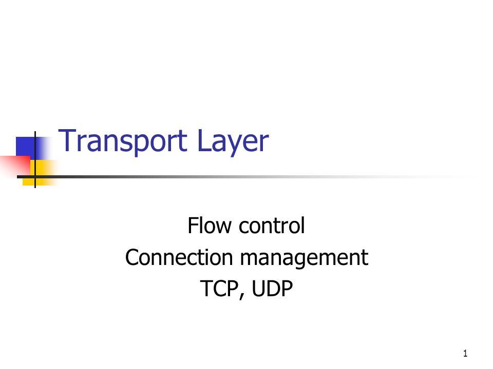 1 Transport Layer Flow control Connection management TCP, UDP