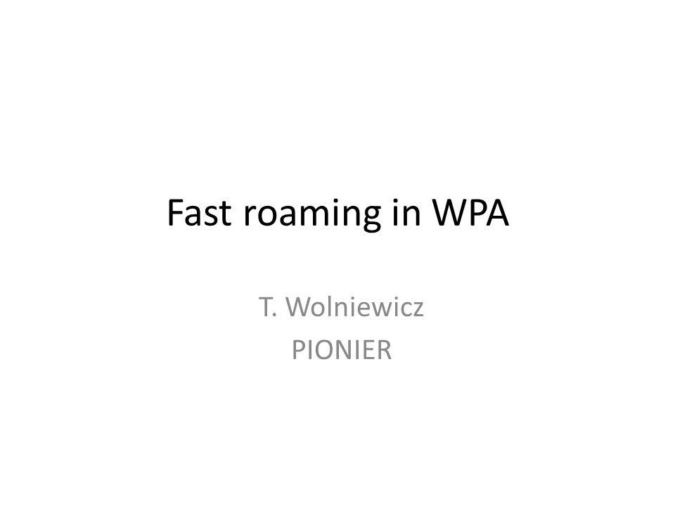 Fast roaming in WPA T. Wolniewicz PIONIER