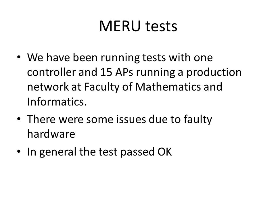 MERU tests We have been running tests with one controller and 15 APs running a production network at Faculty of Mathematics and Informatics.