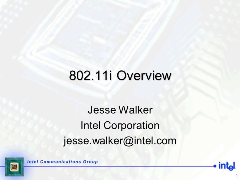 1 802.11i Overview Jesse Walker Intel Corporation jesse.walker@intel.com