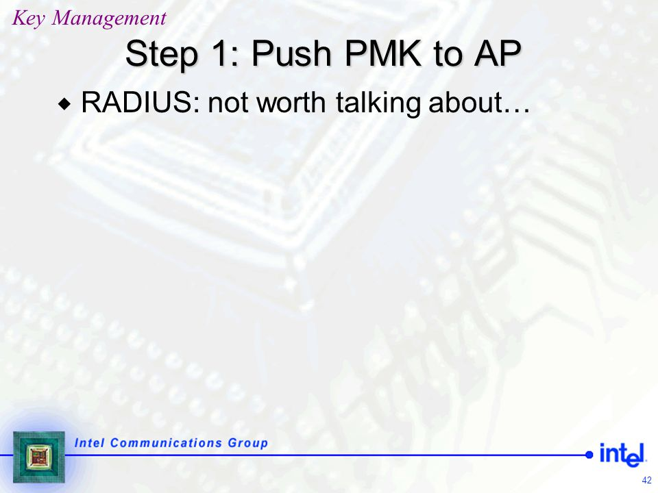 42 Step 1: Push PMK to AP  RADIUS: not worth talking about… Key Management