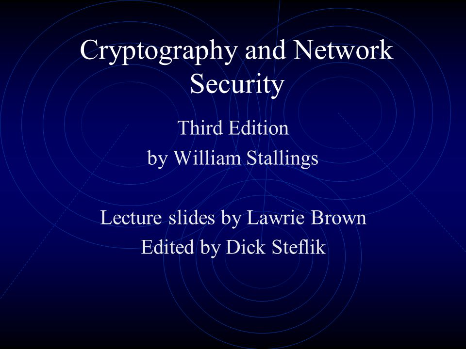 Cryptography and Network Security Third Edition by William Stallings Lecture slides by Lawrie Brown Edited by Dick Steflik