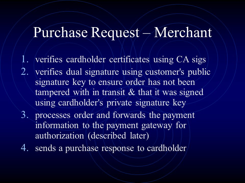 1. verifies cardholder certificates using CA sigs 2. verifies dual signature using customer's public signature key to ensure order has not been tamper