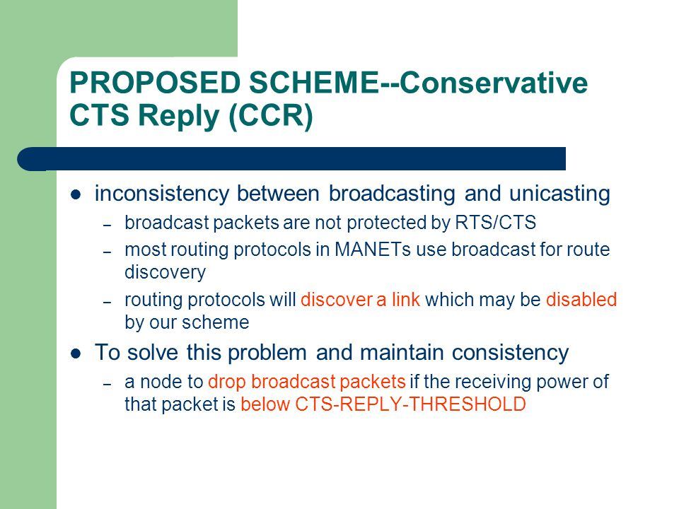 PROPOSED SCHEME--Conservative CTS Reply (CCR) inconsistency between broadcasting and unicasting – broadcast packets are not protected by RTS/CTS – mos