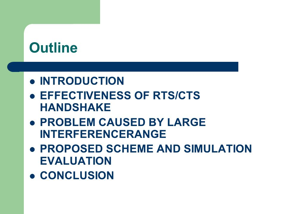 Outline INTRODUCTION EFFECTIVENESS OF RTS/CTS HANDSHAKE PROBLEM CAUSED BY LARGE INTERFERENCERANGE PROPOSED SCHEME AND SIMULATION EVALUATION CONCLUSION