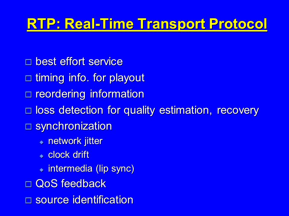 RTP: Real-Time Transport Protocol  best effort service  timing info.