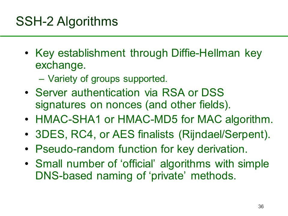 36 Key establishment through Diffie-Hellman key exchange. –Variety of groups supported. Server authentication via RSA or DSS signatures on nonces (and