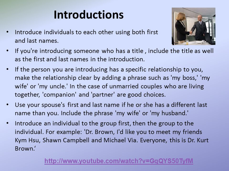 Introductions Introduce individuals to each other using both first and last names.