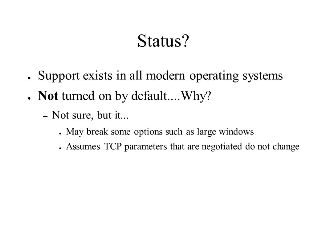 Status. ● Support exists in all modern operating systems ● Not turned on by default....Why.