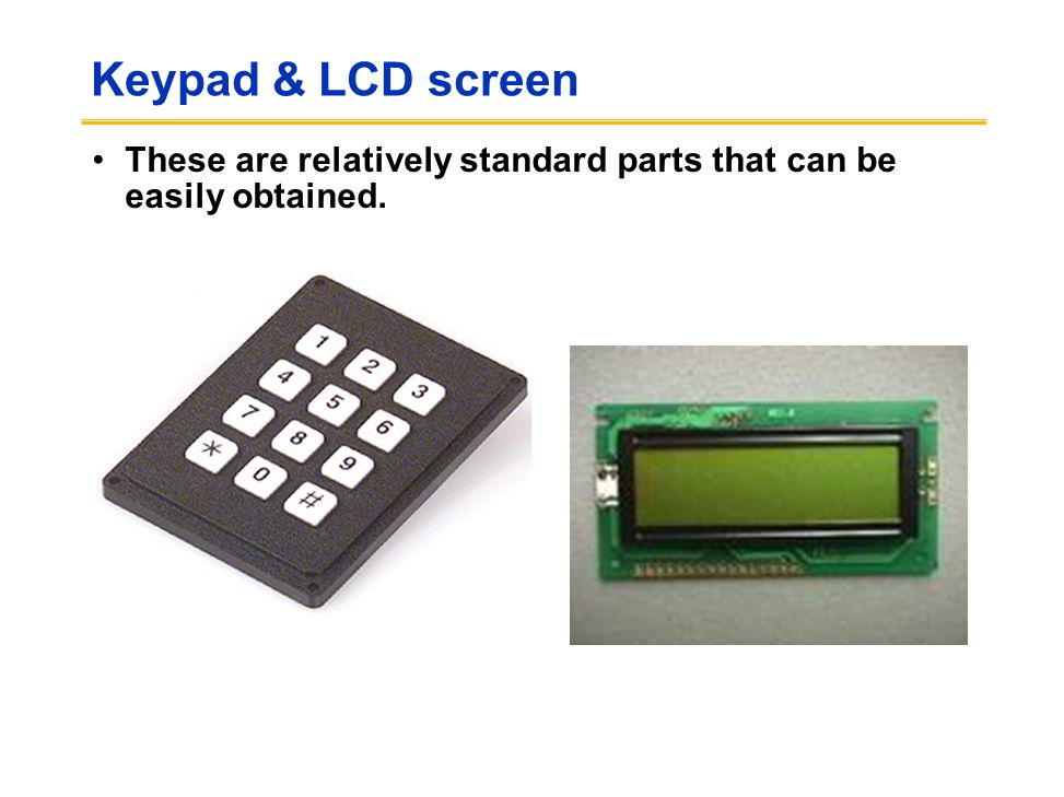 Keypad & LCD screen These are relatively standard parts that can be easily obtained.