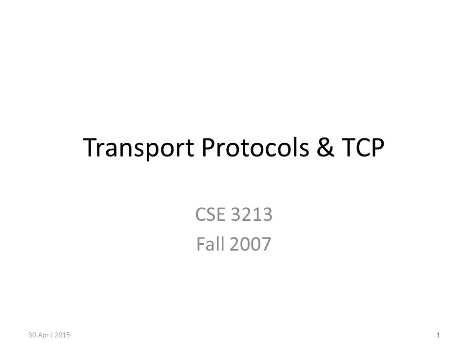 1 Transport Protocols & TCP CSE 3213 Fall 2007 130 April 2015