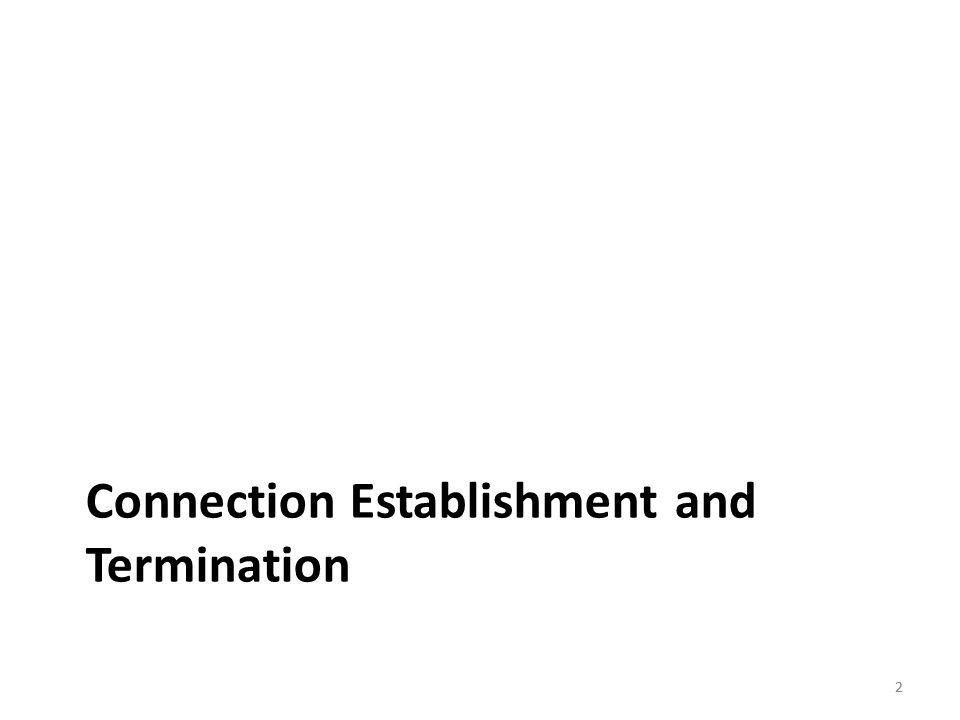 2 Connection Establishment and Termination 2