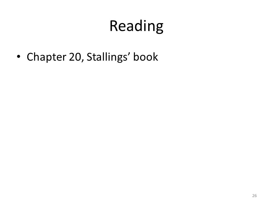 26 Reading Chapter 20, Stallings' book 26