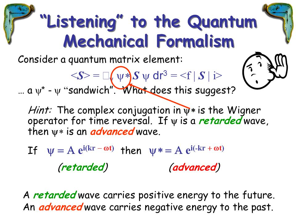"""Listening"" to the Quantum Mechanical Formalism Consider a quantum matrix element: =  v  S  dr 3 = … a  *  -  "" sandwich"". What does this s"