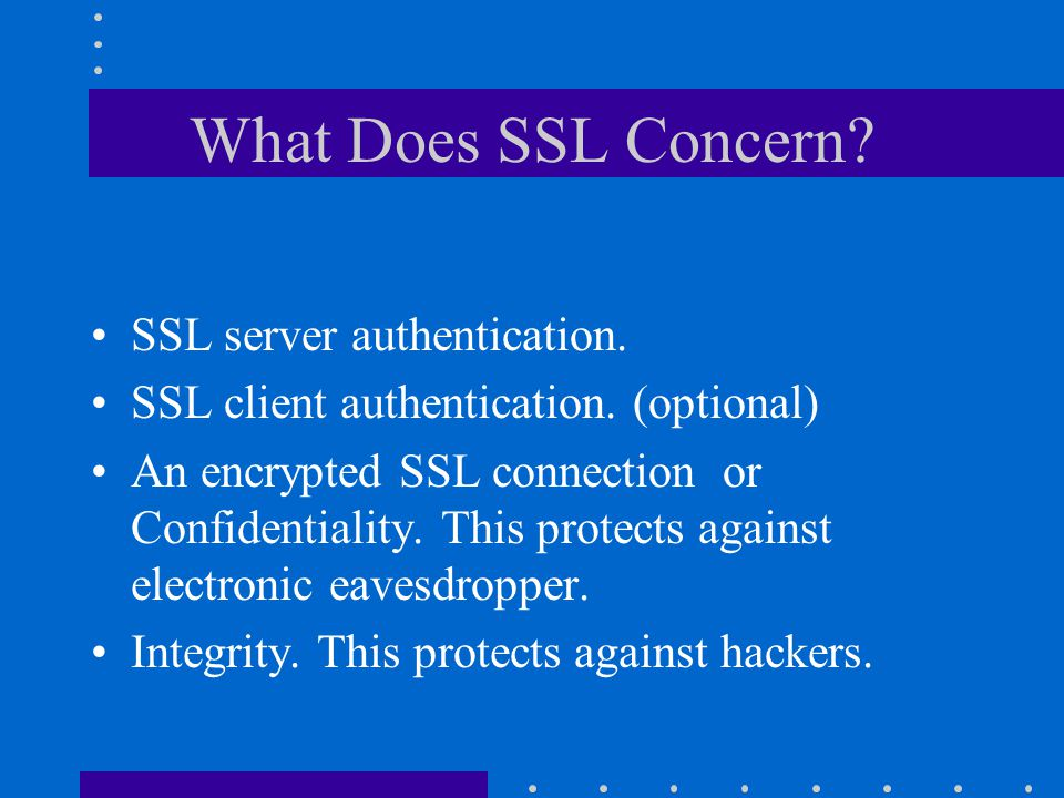 What Does SSL Concern. SSL server authentication.