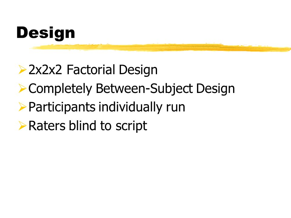 Design  2x2x2 Factorial Design  Completely Between-Subject Design  Participants individually run  Raters blind to script