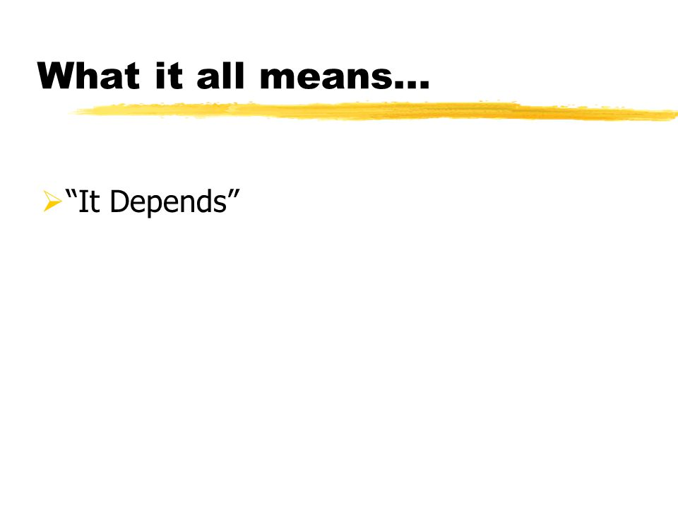 """What it all means...  """"It Depends"""""""