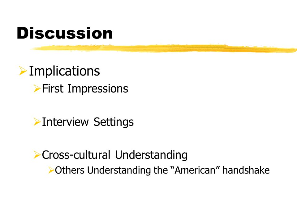 """ Implications  First Impressions  Interview Settings  Cross-cultural Understanding  Others Understanding the """"American"""" handshake"""