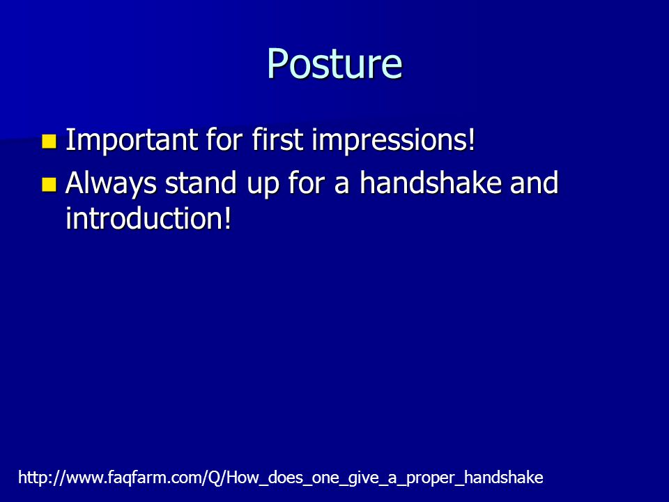 Components of a an Western Handshake Eye contact Eye contact Grip Grip Position Position Shake Shake