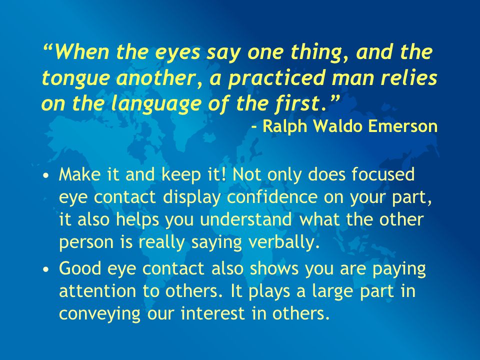 """""""When the eyes say one thing, and the tongue another, a practiced man relies on the language of the first."""" - Ralph Waldo Emerson Make it and keep it!"""
