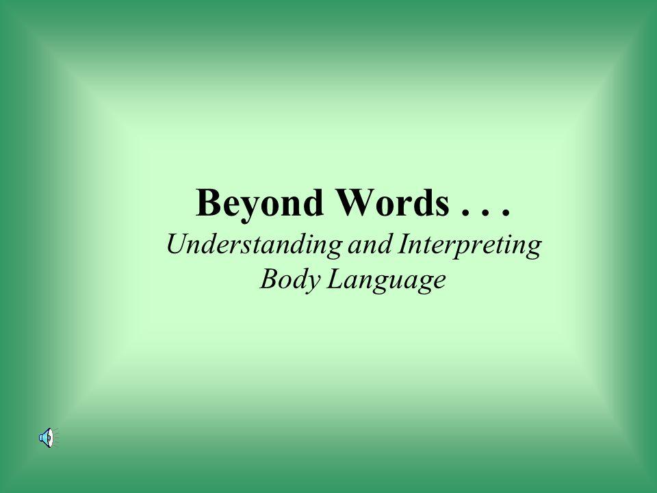 Beyond Words... Understanding and Interpreting Body Language