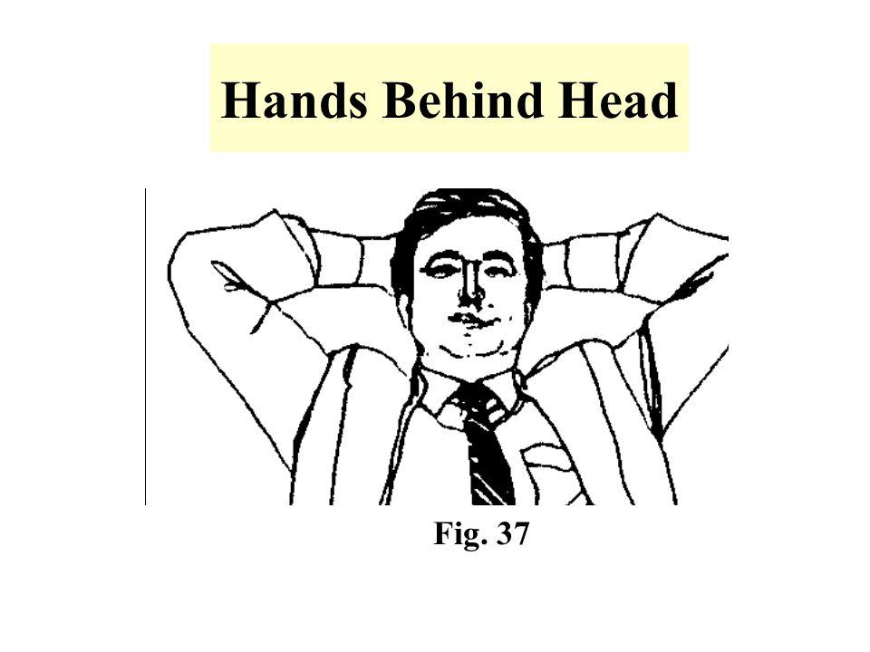 Hands Behind Head Fig. 37