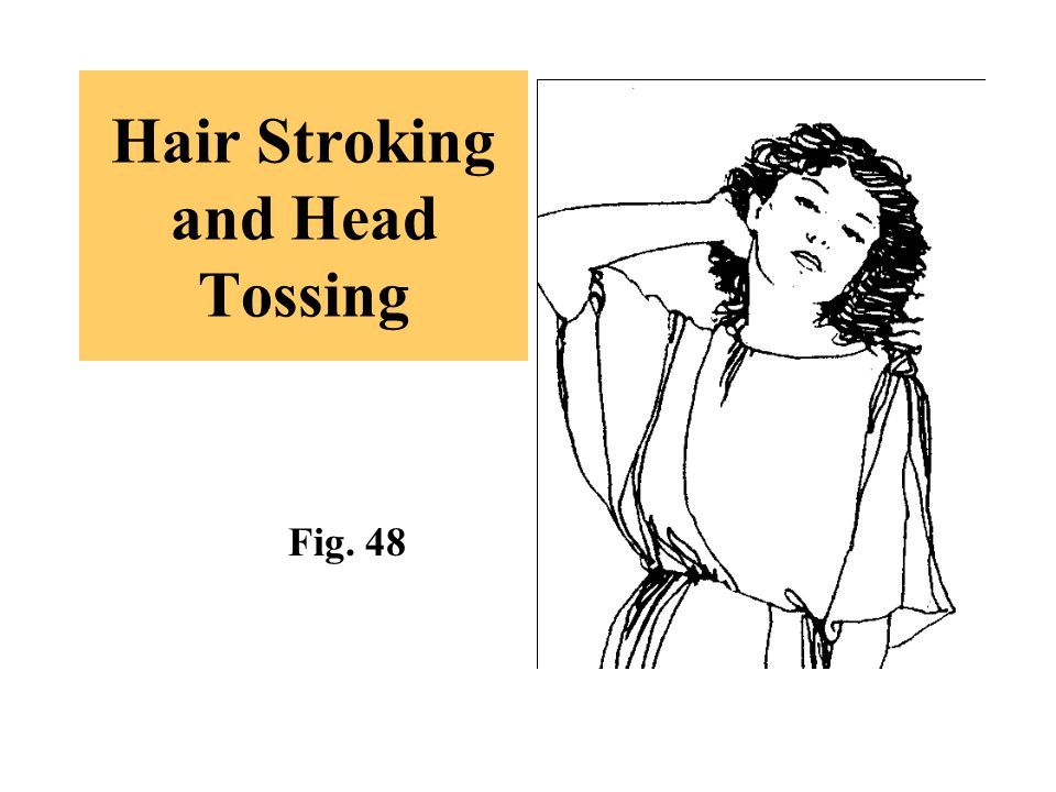 Hair Stroking and Head Tossing Fig. 48