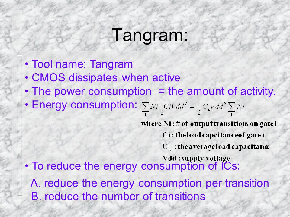 Tangram: Tool name: Tangram CMOS dissipates when active The power consumption = the amount of activity. Energy consumption: To reduce the energy consu