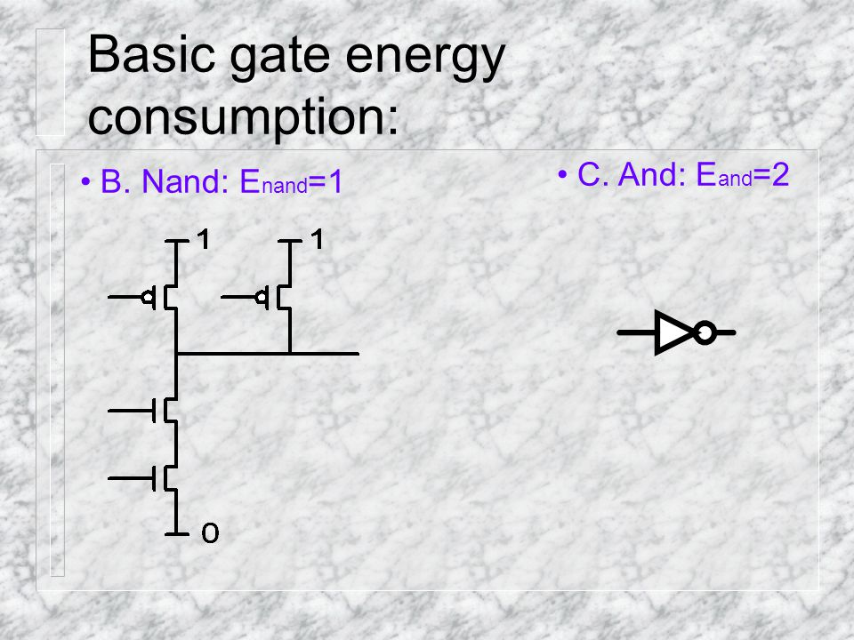 Basic gate energy consumption: B. Nand: E nand =1 C. And: E and =2