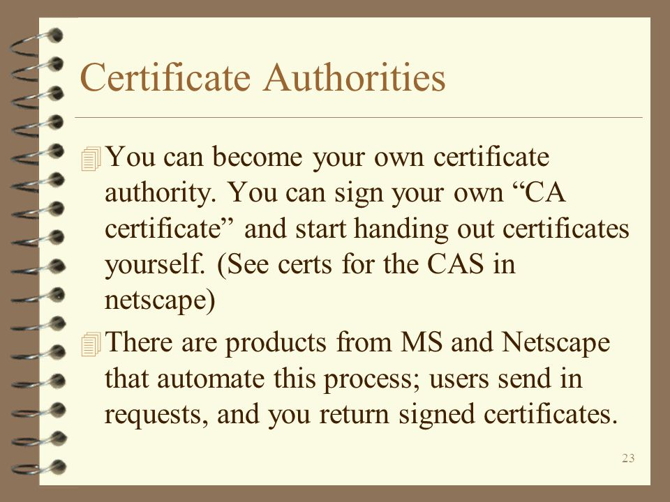 23 Certificate Authorities 4 You can become your own certificate authority.