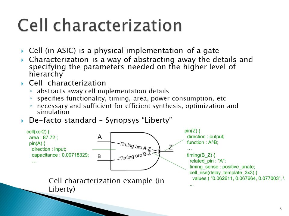 Cell characterization example (in Liberty) 5  Cell (in ASIC) is a physical implementation of a gate  Characterization is a way of abstracting away t